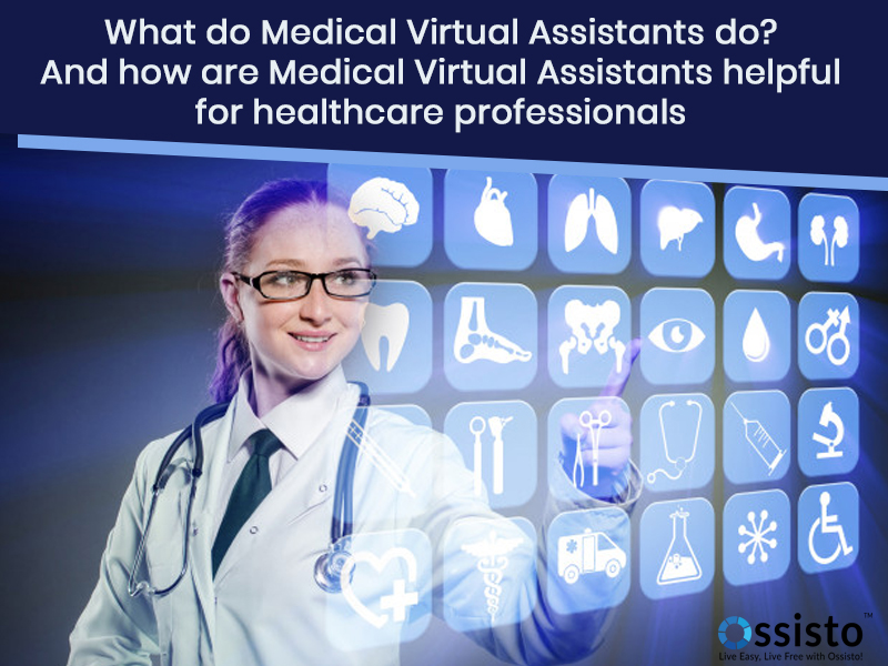 What do Medical Virtual Assistants do? And how are Medical Virtual Assistants helpful for healthcare professionals?