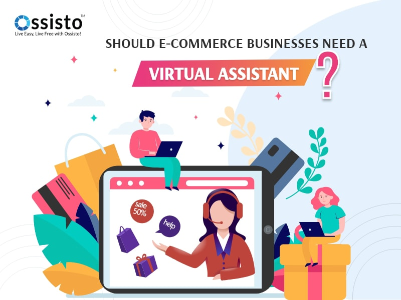 Should e-commerce businesses need a virtual assistant?