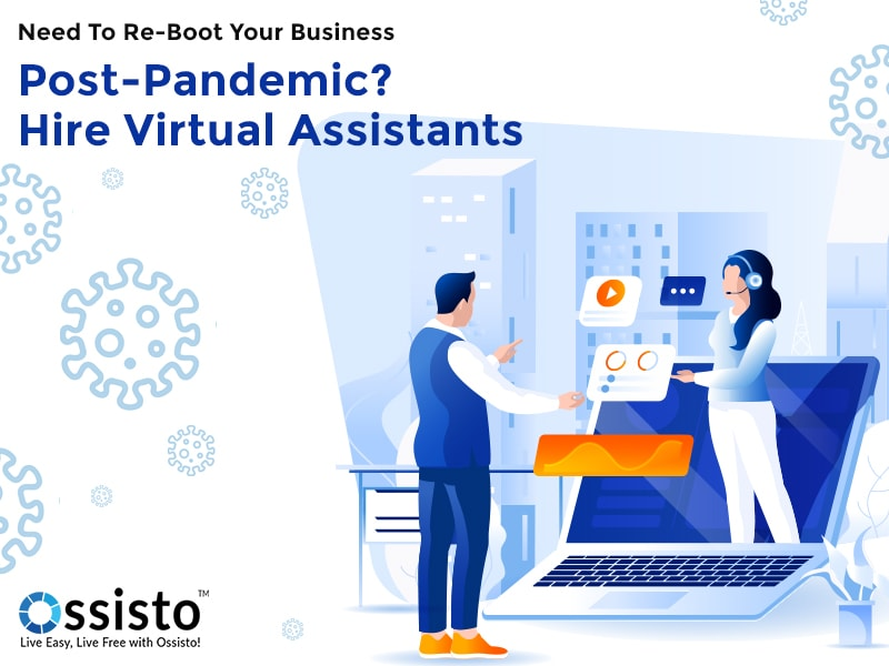 Need To Re-Boot Your Business Post-Pandemic? Hire Virtual Assistants
